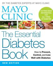 Mayo Clinic The Essential Diabetes Book: How to Prevent, Control, and Live Well with Diabetes