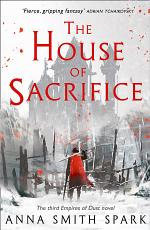 The House of Sacrifice (Empires of Dust, Book 3)