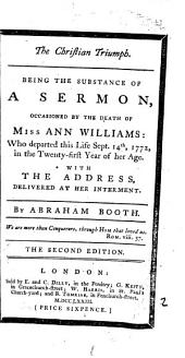 The Christian triumph, the substance of a sermon occasioned by the death of miss A. Williams: Volume 2