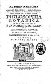 Caroli Linnaei Philosophia botanica in qua explicantur fundamenta botanica cum definitionibus partium, exemplis terminorum, observationibus rariorum, adiectis figuris aeneis