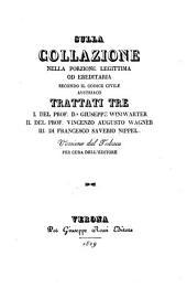 Sulla collazione nella porzione legittima od ereditaria secondo il codice civile Austriaco. Trattati tre ... Versione dal Tedesco
