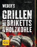 Weber s Grillen mit Briketts   Holzkohle PDF