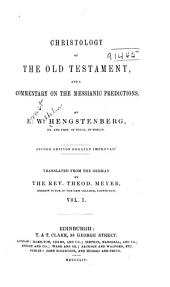 Christology of the Old Testament, and a commentary on the Messianic predictions: Volume 1
