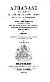 Athanase le grand et l'Eglise de son temps en lutte avec l'arianisme: Volume1
