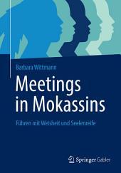 Meetings in Mokassins: Führen mit Weisheit und Seelenreife