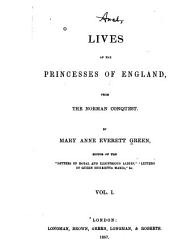 Lives of the Princesses of England, from the Norman Conquest: Volume 1