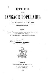 Étude sur le langage populaire ou patois de Paris et de sa banlieue, précédée d'un coup d'oeil sur le commerce de la France au moyen âge, les chemins qu'il suivait, et l'influence qu'il a dû avoir sur le langage