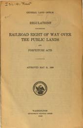 Regulations Concerning Railroad Right of Way Over the Public Lands, and Forfeiture Acts, Approved May 21, 1909