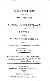 Observations on the Seventh Form of Roman Government: In a Letter to the Reverend Henry Kett, B.D. ... By a Layman