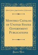 Monthly Catalog of United States Government Publications  Classic Reprint  PDF