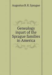 Genealogy inpart of the Sprague families in America
