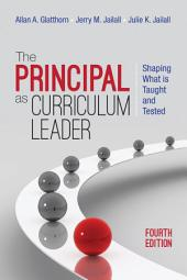 The Principal as Curriculum Leader: Shaping What Is Taught and Tested, Edition 4