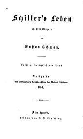 Schiller's Leben: Ausgabe zum 100 jährigen Gedächtnisstage der Geburt Schiller's, 1859