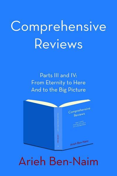 Comprehensive Reviews Parts III and IV  From Eternity to Here And to the Big Picture PDF