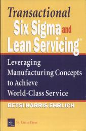 Transactional Six Sigma and Lean Servicing: Leveraging Manufacturing Concepts to Achieve World-Class Service
