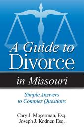 Guide to Divorce in Missouri: Simple Answers to Complex Questions