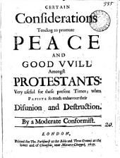 Certain considerations tending to promote peace and good will amongst Protestants, by a moderate conformist: Volume 20