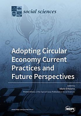 Adopting Circular Economy Current Practices and Future Perspectives