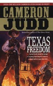 Texas Freedom: A Proud Family Bound By Courage. A Young Texas Forged In Violence. A Bloody Battle To Save Them Both...