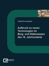 Aufbruch zu neuen Technologien im Berg und Hüttenwesen des 16. Jahrhunderts