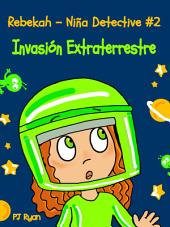 Rebekah - Niña Detective #2: Invasión Extraterrestre