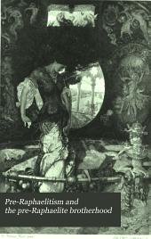 Pre-Raphaelitism and the Pre-Raphaelite Brotherhood: Volume 1