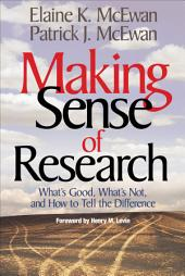Making Sense of Research: What's Good, What's Not, and How To Tell the Difference