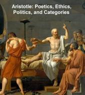 Aristotle: Poetics, Ethics, Politics, and Categories
