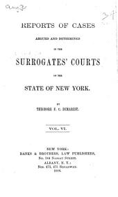 Reports of Cases Argued and Determined in the Surrogates' Courts of the State of New York: Volume 6