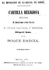 La revolución de la Iglesia en España: cartilla religiosa dedicada al ilustrísimo señor doctor D. Pedro Lagüera y Menezo, Obispo de Osma