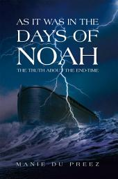 As it was in the Days of Noah: The Truth About the End-time