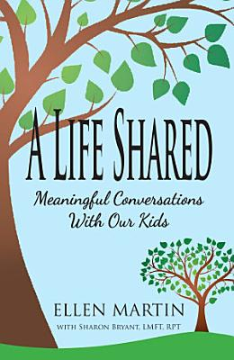 A Life Shared  Meaningful Conversations with Our Kids