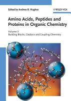 Amino Acids  Peptides and Proteins in Organic Chemistry  Building Blocks  Catalysis and Coupling Chemistry PDF
