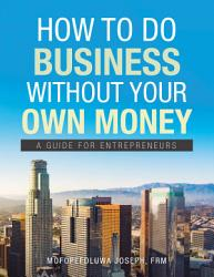 How to Do Business Without Your Own Money PDF