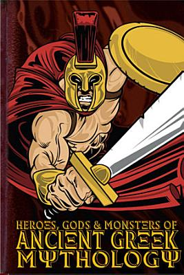 Heroes  Gods and Monsters of Ancient Greek Mythology