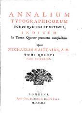 Annales typographici ab artis inventae origine: Volume 2; Volume 5