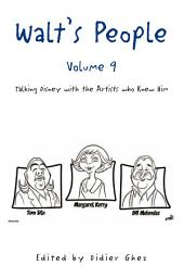 Walt's People -: Talking Disney with the Artists who Knew Him, Volume 9