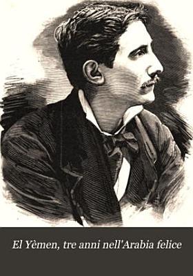 El Yèmen, tre anni nell'Arabia felice: escursioni fatte del settembre 1877 al marzo 1880
