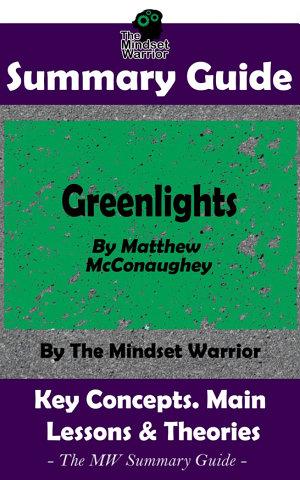SUMMARY  Greenlights  By Matthew McConaughey   The MW Summary Guide