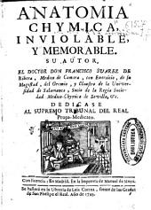 Anatomia chymica inviolable y memorable
