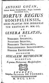 A. G. ... Hortus regius Monspeliensis, sistons plantas tum indigenas, tum exoticas, secundum sexualem methodum digestas