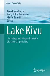 Lake Kivu: Limnology and biogeochemistry of a tropical great lake