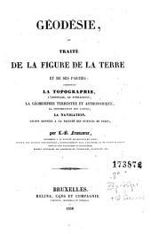 Géodésie, ou, Traité de la figure de la Terre et de ses parties: comprenant la topographie, l'arpentage, le nivellement, la géomorphie terrestre et astronomique, la construction des cartes, la navigation