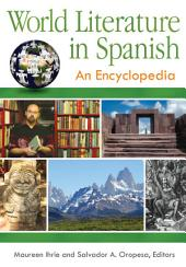 World Literature in Spanish: An Encyclopedia [3 volumes]: An Encyclopedia