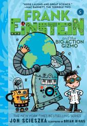 Frank Einstein and the Bio-Action Gizmo (Frank Einstein Series #5): Book Five
