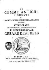 Le gemme antiche figurate di Michel Angelo Causeo de la Chausse parigino: consagrate all'eminentissimo e reverendissimo principe il signor cardinale Cesare Destrees