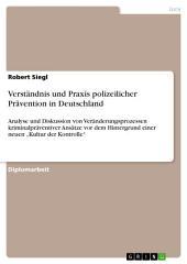 """Verständnis und Praxis polizeilicher Prävention in Deutschland: Analyse und Diskussion von Veränderungsprozessen kriminalpräventiver Ansätze vor dem Hintergrund einer neuen """"Kultur der Kontrolle"""""""