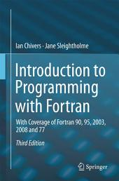 Introduction to Programming with Fortran: With Coverage of Fortran 90, 95, 2003, 2008 and 77, Edition 3