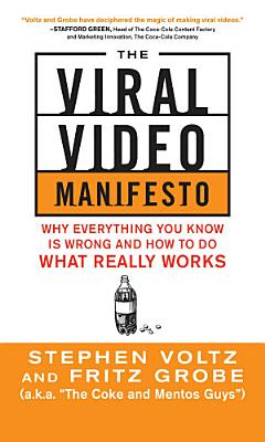 The Viral Video Manifesto  Why Everything You Know is Wrong and How to Do What Really Works PDF