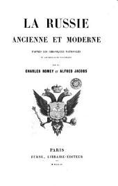 La Russie ancienne et moderne d'après les chroniques nationales et les meilleurs historiens